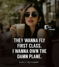 They wanna fly firtst class Attitude Quotes For Girls, Crazy Girl Quotes, Boss Babe Quotes, Badass Quotes, Sassy Women Quotes, Attitude Thoughts, Positive Attitude Quotes, Strong Women Quotes, Classy Quotes