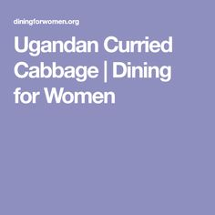 Ugandan Curried Cabbage | Dining for Women