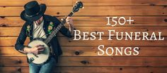 Heading: 150+ Best Funeral Songs