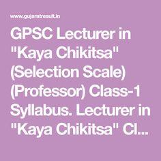 "GPSC Lecturer in ""Kaya Chikitsa"" (Selection Scale) (Professor) Class-1 Syllabus. Lecturer in ""Kaya Chikitsa"" Class-1 Exam Syllabus Download.  #gpsc #exam #exampreparation #examtime #latest #latestnews #gujarat #india #fashion #art"