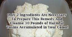 Remedies Colon Make This Remedy With Only Two Ingredients And Cleanse 30 Pounds Of Harmful Toxins Accumulated In Your Colon Colon Cleanse Diet, Natural Colon Cleanse, Colon Detox, Kefir Recipes, Toxic Foods, Grapefruit Diet, Liquid Diet, Best Diet Plan, Clean Eating Diet