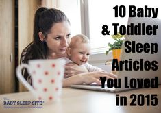 From cry it out sleep training to baby and toddler nap needs to attachment parenting tips, we're bringing you 10 articles you loved in 2015!