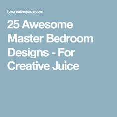 25 Awesome Master Bedroom Designs - For Creative Juice