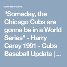 """""""Someday, the Chicago Cubs are gonna be in a World Series"""" - Harry Caray 1991 - Cubs Baseball Update 