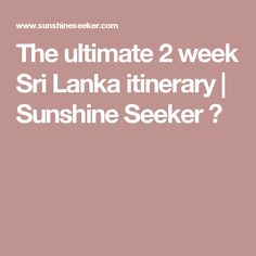 The ultimate 2 week Sri Lanka itinerary | Sunshine Seeker ☮