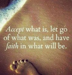 Accept-what-is-let-go-of-what-was-and-have-faith-in-what-will-be Tattoo Quote? Art Idea?