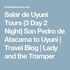 Salar de Uyuni Tours (3 Day 2 Night) San Pedro de Atacama to Uyuni | Travel Blog | Lady and the Tramper