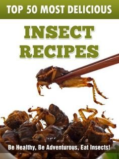 Top 50 Most Delicious Insect Recipes (Recipe Top 50's) by Julie Hatfield, http://www.amazon.com/dp/B00ERCB646/ref=cm_sw_r_pi_dp_31Ghsb05SGCZV