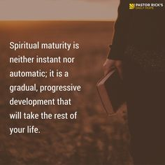 Becoming like Christ is a long, slow process of growth. Spiritual maturity is neither instant nor automatic; it is a gradual, progressive development that will take the rest of your life.