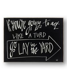 If You're Going to Act Like a Turd so Lay in the Yard/