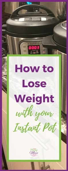 How to Lose Weight with Your Instant Pot #instantpot #pressurecooker #weightloss #diet