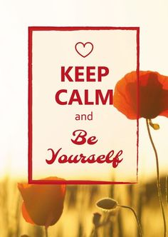 keep calm and be yourself from Postcardsisters Maxwell Maltz, Sentences, Keep Calm, Postcards, Poppies, Inspirational, Frases, Stay Calm, Relax