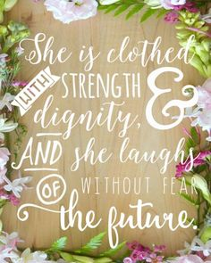 """She is clothed with strength and dignity, and she laughs without fear of the future."" A great inspiring free printable piece of artwork for women. A beautiful life quote for any girl or woman and it's yours free! Free Printable Art, Free Printables, Woman Quotes, Life Quotes, Life Is Beautiful Quotes, For Elise, Strength Of A Woman, Proverbs 31 Woman, She Is Clothed"