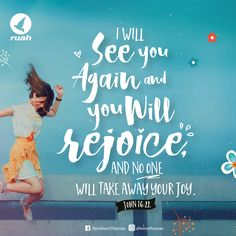 I will see you again, and your hearts will rejoice, and no one will take your joy from you. John 16:22 #dailybreath #ruah #ruahchurch #ruahministries #bibleverse #promiseoftheday #blessingword #verseoftheday #dailyword #sprinkleofjesus #bibleblog
