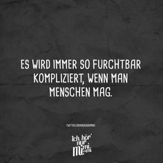 Es wird immer so fruchtbar kompliziert, wenn man Menschen mag It always gets so complicated when you like people. Wise Quotes, Words Quotes, Funny Quotes, Sayings, Qoutes, German Quotes, Visual Statements, Some Words, Beautiful Words