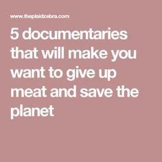 Feel like learning something important instead of melting your brain while watching The Real World? Watch one of these 5 docs!