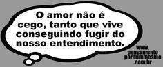 Pensamento por mim mesmo - As Frases de Fabian Balbinot: 22/06/12 - O amor não é cego