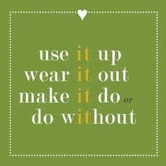 use-it-up-wear-it-out-make-it-do-or-do-without-quote-2.jpg (612×612)