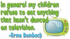 In general my children refuse to eat anything that hasn't danced on television....