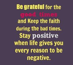 Staying positive will bring you more good times