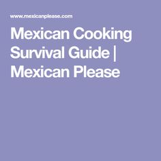Mexican Cooking Survival Guide | Mexican Please