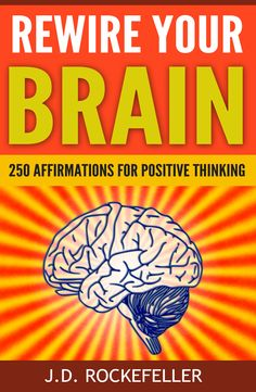 Rewire Your Brain 250 Affirmations For Positive Thinking