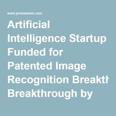 Artificial Intelligence Startup Funded for Patented Image Recognition Breakthrough by State of