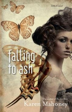 Falling to Ash by Karen Mahoney. Book 1 of the Moth series