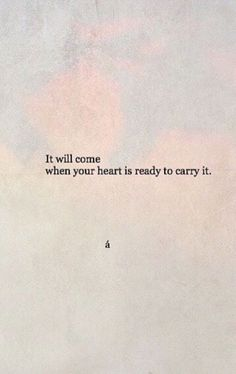 """It will come when your heart is ready to carry it"" quotes quotes about love quotes for teens quotes god quotes motivation Motivacional Quotes, Mood Quotes, Poetry Quotes, Positive Quotes, Best Quotes, Wisdom Quotes, Life Path Quotes, Empty Quotes, Timing Quotes"
