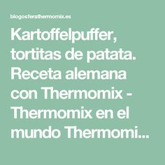 Kartoffelpuffer, tortitas de patata. Receta alemana con Thermomix - Thermomix en el mundo Thermomix en el mundo Queso Feta, Recipes, Itunes, The World, Olives, Vegetarian Recipes, Gourd, Food Cakes, Desserts