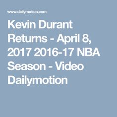 Kevin Durant Returns - April 8, 2017  2016-17 NBA Season - Video Dailymotion
