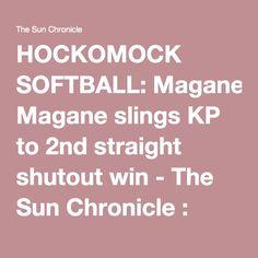HOCKOMOCK SOFTBALL: Magane slings KP to 2nd straight shutout win - The Sun Chronicle : Local Sports