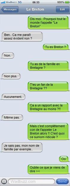 """Maladroit... et insultant !!     +++++     J'ai connu à l'armée un """"Lebreton"""" qui était normand et je connais des """"Lenormand"""" qui sont bretons... Je ne vois rien de maladroit ni d'insultant dans ce texte ! De l'humour, queue diable ! Ya pire sur les Bretons !"""
