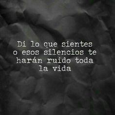 Di lo que sientes o esos silencios te harán ruido toda la vida