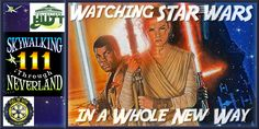 Skywalking Through Neverland #111: Star Wars from a Different POV
