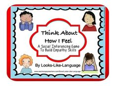 Think About How I Feel- A Social Inferencing Game- label emotions on faces, use perspective taking skills based on situations or inferring from what someone is thinking. 144 game cards in all- play at many levels! Repinned by SOS Inc. Resources pinterest.com/sostherapy/.