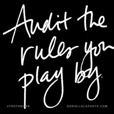 Audit the rules you play by. Subscribe: DanielleLaPorte.com #Truthbomb #Words #Quotes