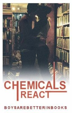 """""""Chemicals react ;) - 1.new teacher heard hes hot"""" by BoysAreBetterInBOOKS - """"Two people.ISNT THAT ALL IT TAKES?Alina is a sixteen year old student.Way too beautiful but distant …"""""""