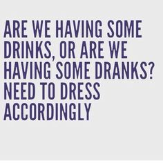 "Everyone who went to college knows the difference. | ""Are we having some drinks, or are we having some dranks? Need to dress accordingly."""