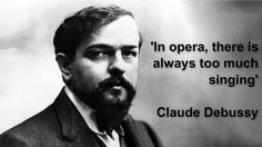 A bit harsh there Debussy! The more singing the better!