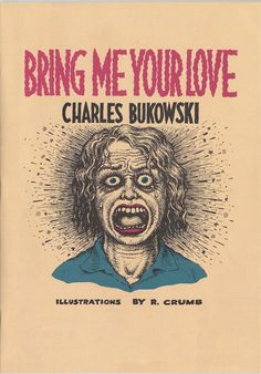 Bring Me Your Love -- Charles Bukowski, illustrated by R. Crumb