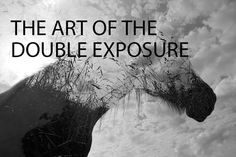 MUST READ: Learn about The art of the Double Exposure