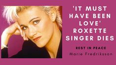 It Must Have Been Love Roxette singer dies The lead singer of Swedish pop duo sensation Roxette, Mar. Marie Fredriksson, Rest In Peace, Love S, Must Haves, Mario, Singer, Singers