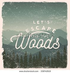 hand drawn wilderness, exploration quote. lets escape to the woods. artwork for wear. vector inspirational typography poster on mountain background