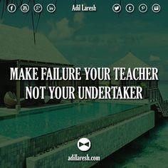 Make failure your teacher, not your undertaker. #motivation #quotes #quote #teacher #lesson #billionaire #entrepreneur