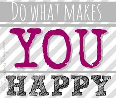 Do what makes you happy #MothersDay #quotes