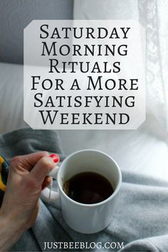 Saturday Morning Rituals For a More Satisfying Weekend - Just Bee