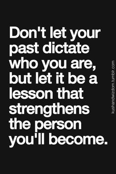 Don't ever let anyone throw your PAST mistakes in your face. Everyone does things they aren't proud of but we learn from it all. Keep it moving and better yourself.