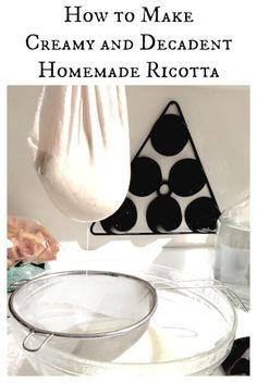 How to make creamy, rich, and decadent homemade ricotta: a fun DIY ...