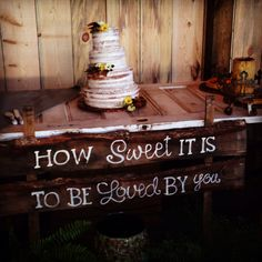 Wedding cake table. How sweet it is to be loved by you!! North Georgia Barn Wedding. Bull Mountain Lodge. Dahlonega. http://www.facebook.com/pages/Bull-Mountain-Lodge/276065175749324 http://dahlonega.org/venues-4/venues-with-lodging More